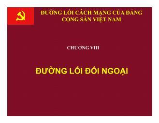 Bài giảng Đường lối cách mạng của Đảng Cộng sản Việt Nam - Chương 8: Đường lối đối ngoại