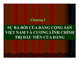 Bài giảng Lịch sử Đảng - Chương I: Sự ra đời của đảng cộng sản Việt Nam và cương lĩnh chính trị đầu tiên của Đảng