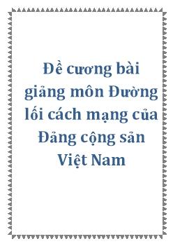 Đề cương bài giảng môn Đường lối cách mạng của Đảng cộng sản Việt Nam