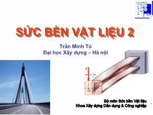 Giáo trình Sức bền vật liệu - Chương 7: Thanh chịu lực phức tạp - Trần Minh Tú