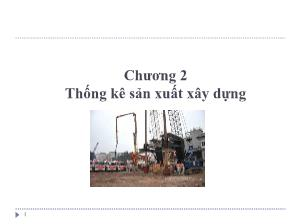 Giáo trình Thống kê trong doanh nghiệp xây dựng - Chương 2: Thống kê sản xuất xây dựng